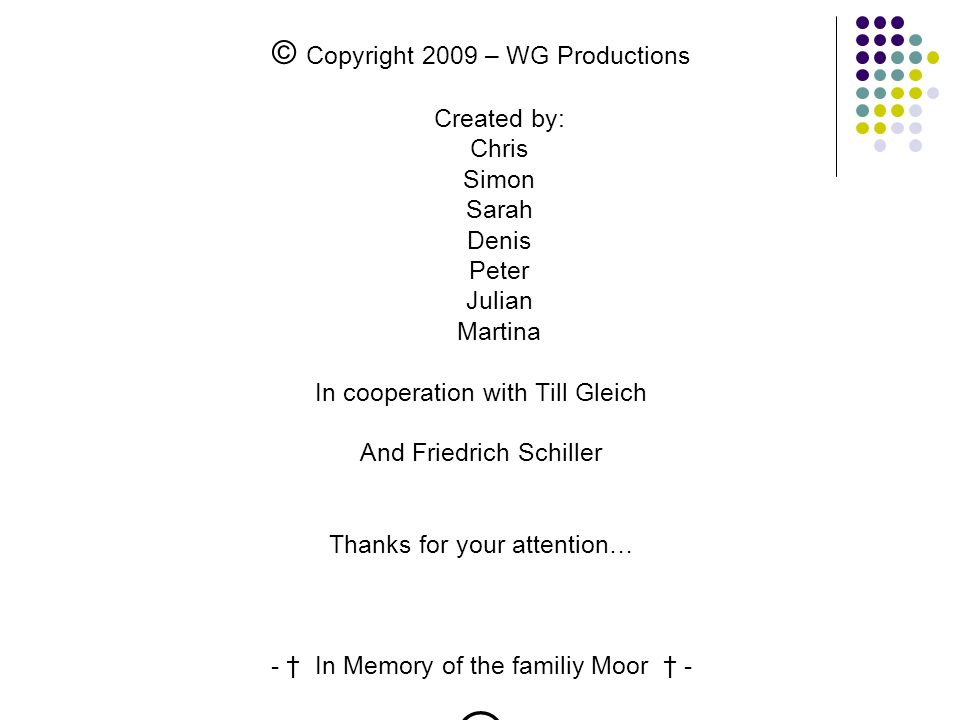 © Copyright 2009 – WG Productions Created by: Chris Simon Sarah Denis Peter Julian Martina In cooperation with Till Gleich And Friedrich Schiller Than