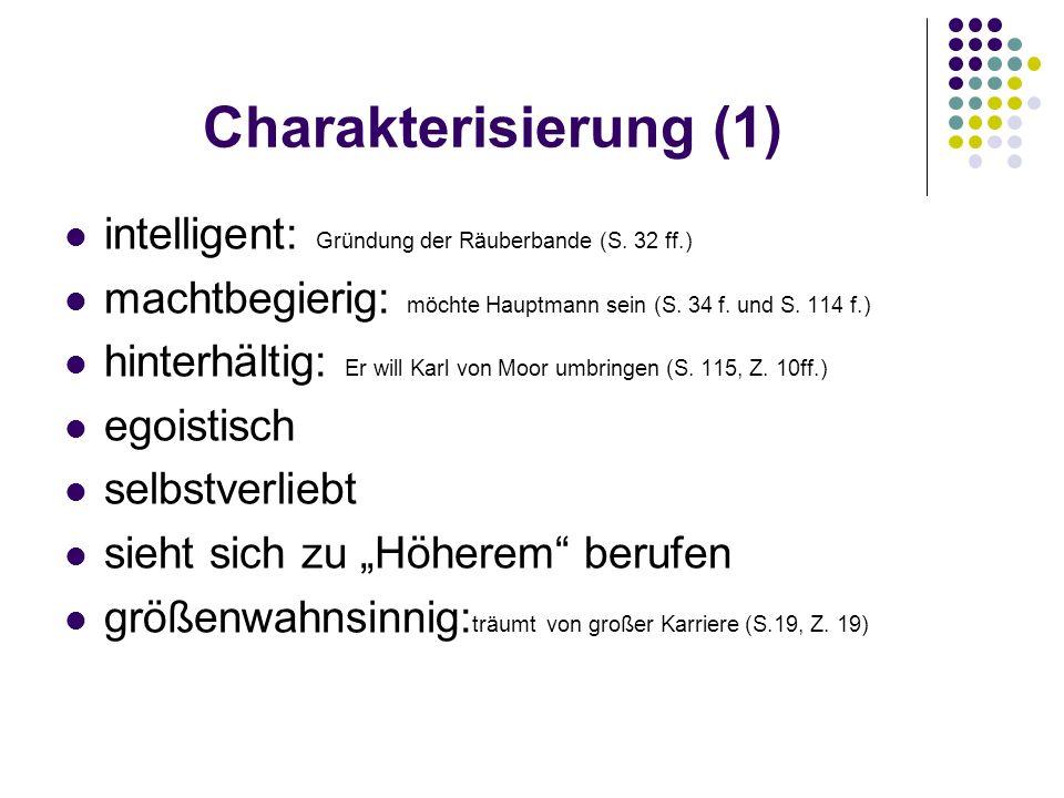 Charakterisierung (1) intelligent: Gründung der Räuberbande (S. 32 ff.) machtbegierig: möchte Hauptmann sein (S. 34 f. und S. 114 f.) hinterhältig: Er