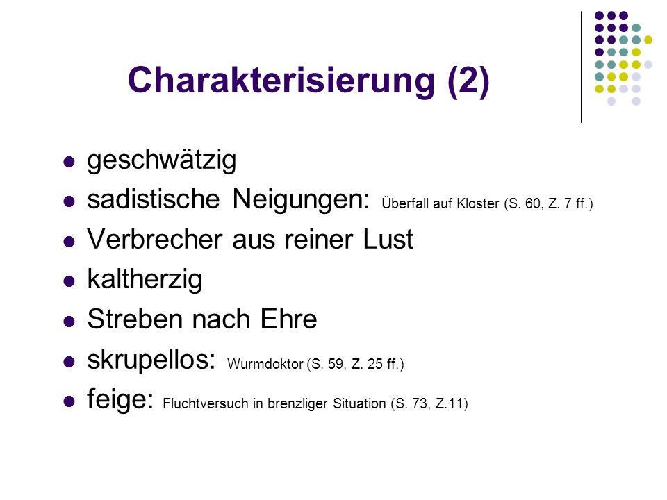 Charakterisierung (2) geschwätzig sadistische Neigungen: Überfall auf Kloster (S. 60, Z. 7 ff.) Verbrecher aus reiner Lust kaltherzig Streben nach Ehr