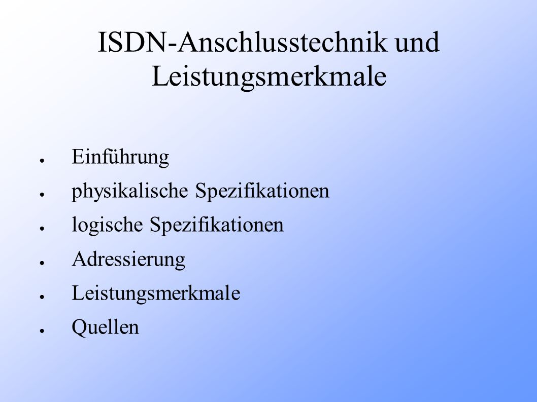 ISDN-Anschlusstechnik und Leistungsmerkmale Einführung physikalische Spezifikationen logische Spezifikationen Adressierung Leistungsmerkmale Quellen