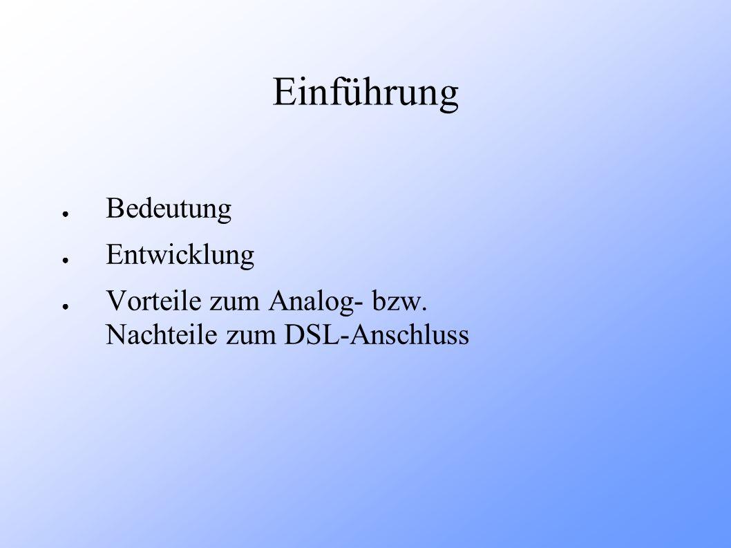 Einführung Bedeutung Entwicklung Vorteile zum Analog- bzw. Nachteile zum DSL-Anschluss