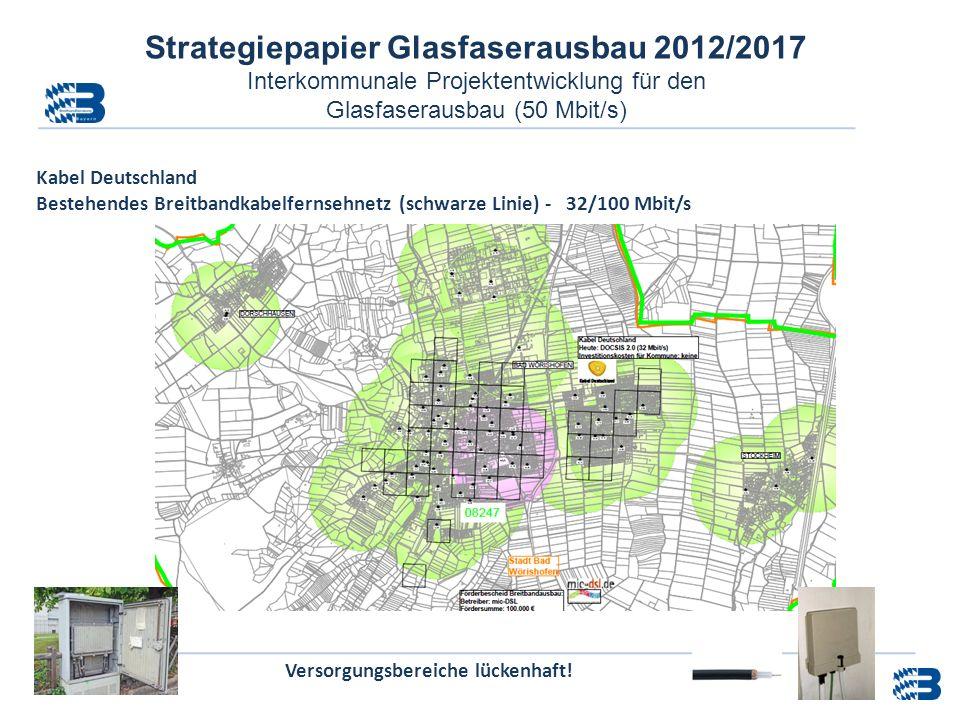 Strategiepapier Glasfaserausbau 2012/2017 Interkommunale Projektentwicklung für den Glasfaserausbau (50 Mbit/s) Kabel Deutschland Bestehendes Breitban