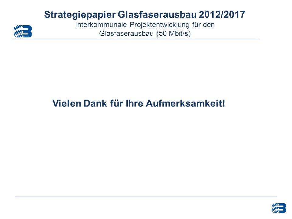 Strategiepapier Glasfaserausbau 2012/2017 Interkommunale Projektentwicklung für den Glasfaserausbau (50 Mbit/s) Vielen Dank für Ihre Aufmerksamkeit!