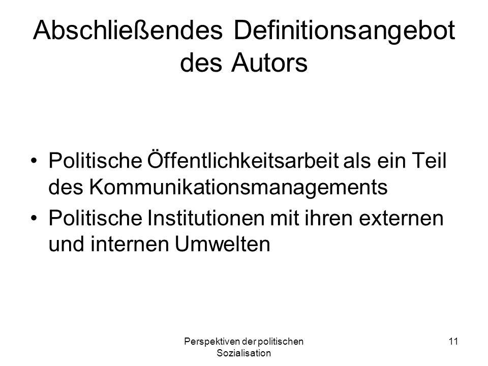 Perspektiven der politischen Sozialisation 11 Abschließendes Definitionsangebot des Autors Politische Öffentlichkeitsarbeit als ein Teil des Kommunika
