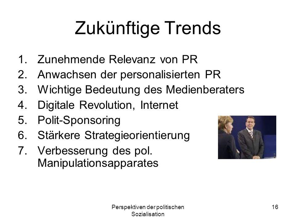 Perspektiven der politischen Sozialisation 16 Zukünftige Trends 1.Zunehmende Relevanz von PR 2.Anwachsen der personalisierten PR 3.Wichtige Bedeutung