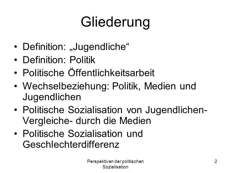 Perspektiven der politischen Sozialisation 2 Gliederung Definition: Jugendliche Definition: Politik Politische Öffentlichkeitsarbeit Wechselbeziehung: