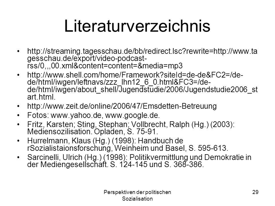 Perspektiven der politischen Sozialisation 29 Literaturverzeichnis http://streaming.tagesschau.de/bb/redirect.lsc?rewrite=http://www.ta gesschau.de/ex