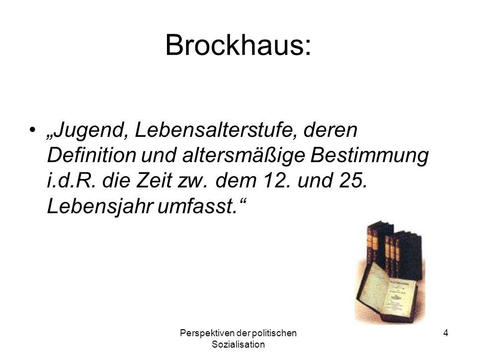 Perspektiven der politischen Sozialisation 4 Brockhaus: Jugend, Lebensalterstufe, deren Definition und altersmäßige Bestimmung i.d.R. die Zeit zw. dem