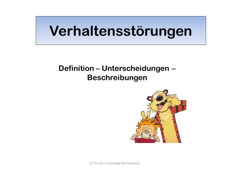 (C) Fit for V Schleske/Bornebusch Der Begriff der Verhaltensstörung in Abgrenzung zu Disziplinlosigkeit und normalem Verhalten Verhaltensstörung Es sind immer mehrere Symptome zu beobachten.