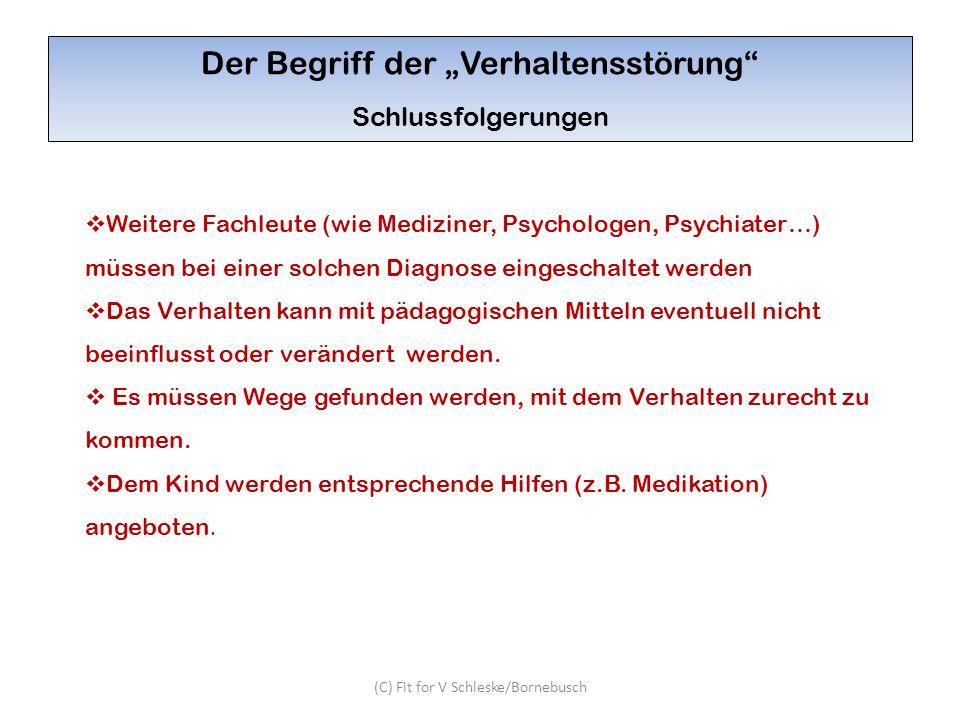(C) Fit for V Schleske/Bornebusch Der Begriff der Verhaltensstörung Schlussfolgerungen Weitere Fachleute (wie Mediziner, Psychologen, Psychiater…) müs