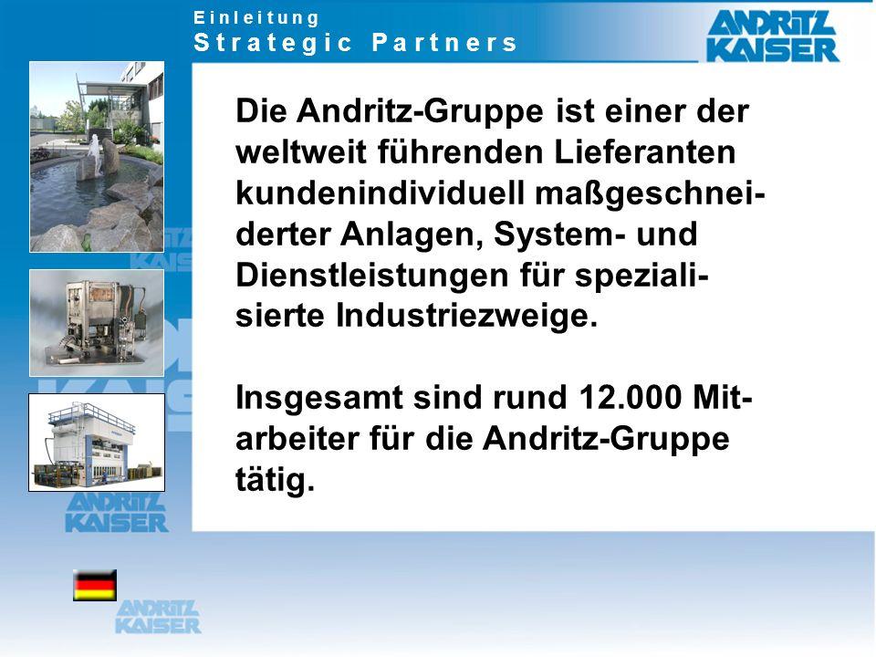 Die Andritz-Gruppe ist einer der weltweit führenden Lieferanten kundenindividuell maßgeschnei- derter Anlagen, System- und Dienstleistungen für speziali- sierte Industriezweige.