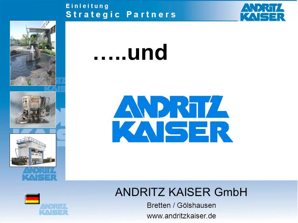 …..und E i n l e i t u n g S t r a t e g i c P a r t n e r s ANDRITZ KAISER GmbH Bretten / Gölshausen www.andritzkaiser.de
