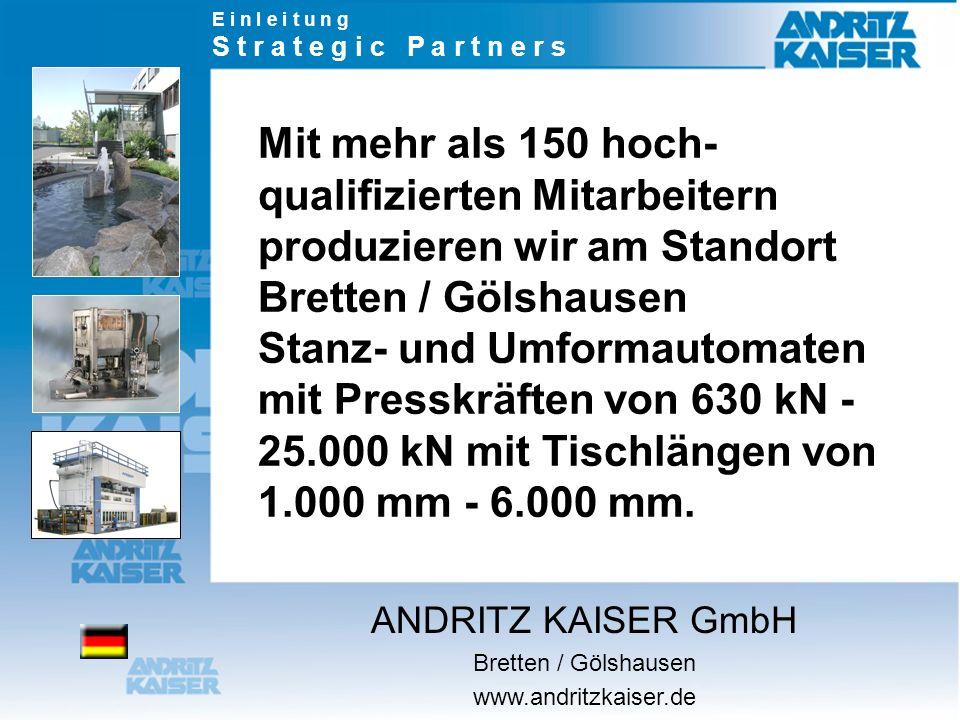 Mit mehr als 150 hoch- qualifizierten Mitarbeitern produzieren wir am Standort Bretten / Gölshausen Stanz- und Umformautomaten mit Presskräften von 630 kN - 25.000 kN mit Tischlängen von 1.000 mm - 6.000 mm.