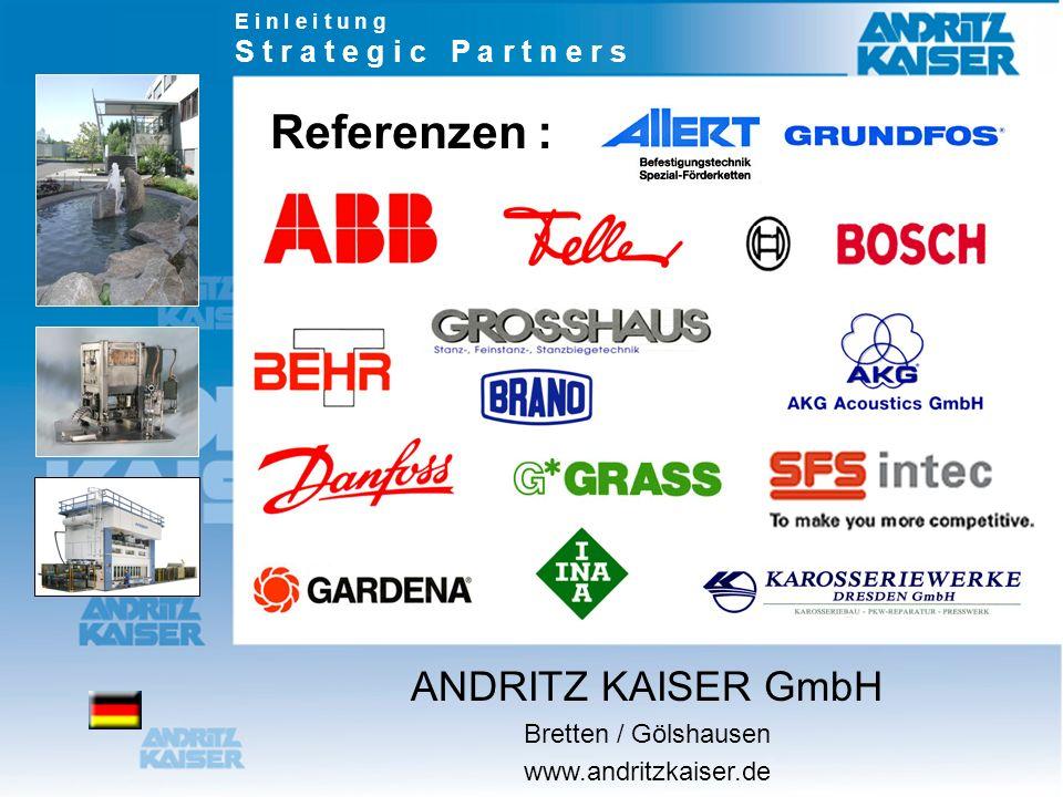 E i n l e i t u n g S t r a t e g i c P a r t n e r s Referenzen : ANDRITZ KAISER GmbH Bretten / Gölshausen www.andritzkaiser.de