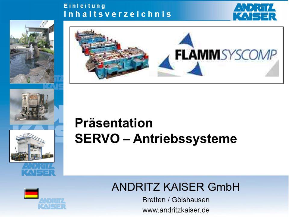 ANDRITZ KAISER GmbH Bretten / Gölshausen www.andritzkaiser.de E i n l e i t u n g I n h a l t s v e r z e i c h n i s Präsentation SERVO – Antriebssys