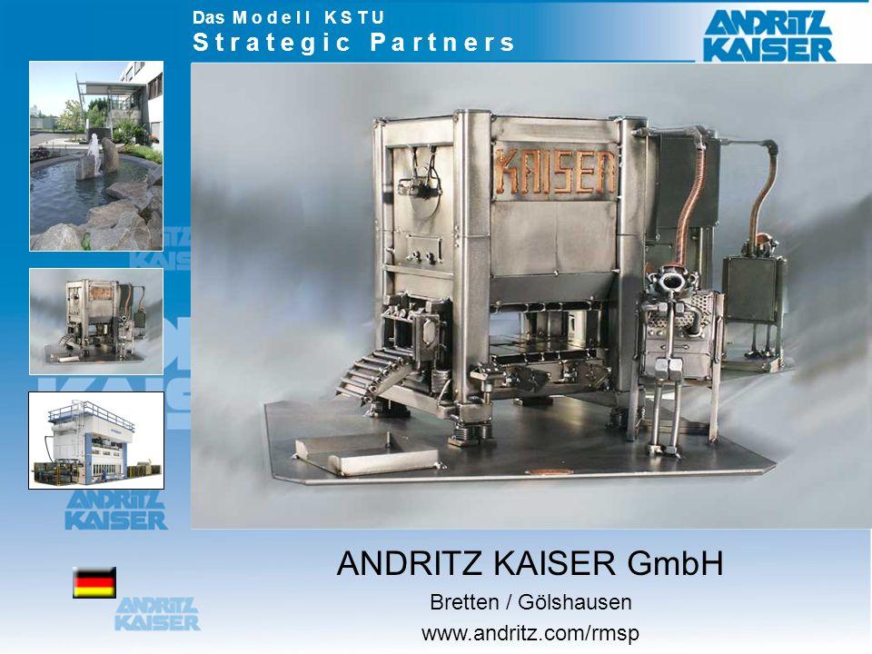 Das M o d e l l K S T U S t r a t e g i c P a r t n e r s ANDRITZ KAISER GmbH Bretten / Gölshausen www.andritz.com/rmsp