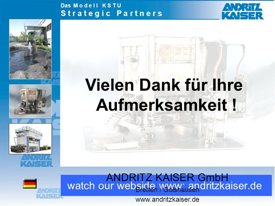 Das M o d e l l K S T U S t r a t e g i c P a r t n e r s watch our webside www: andritzkaiser.de Vielen Dank für Ihre Aufmerksamkeit .