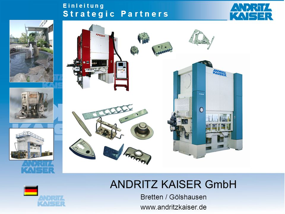 E i n l e i t u n g S t r a t e g i c P a r t n e r s ANDRITZ KAISER GmbH Bretten / Gölshausen www.andritzkaiser.de