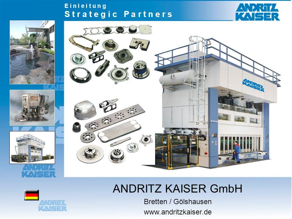 ANDRITZ KAISER GmbH Bretten / Gölshausen www.andritzkaiser.de E i n l e i t u n g S t r a t e g i c P a r t n e r s