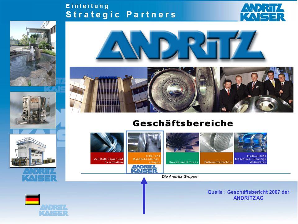 E i n l e i t u n g S t r a t e g i c P a r t n e r s Quelle : Geschäftsbericht 2007 der ANDRITZ AG