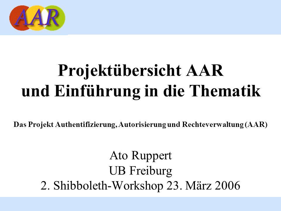 Projektübersicht AAR und Einführung in die Thematik Das Projekt Authentifizierung, Autorisierung und Rechteverwaltung (AAR) Ato Ruppert UB Freiburg 2.