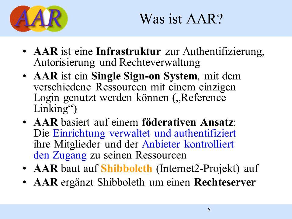 6 AAR ist eine Infrastruktur zur Authentifizierung, Autorisierung und Rechteverwaltung AAR ist ein Single Sign-on System, mit dem verschiedene Ressour