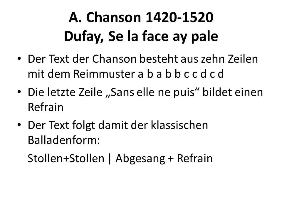 A. Chanson 1420-1520 Dufay, Se la face ay pale Der Text der Chanson besteht aus zehn Zeilen mit dem Reimmuster a b a b b c c d c d Die letzte Zeile Sa