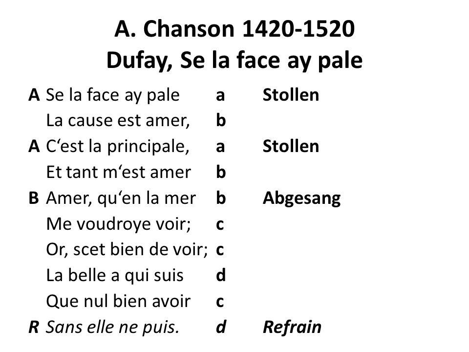 A. Chanson 1420-1520 Dufay, Se la face ay pale ASe la face ay paleaStollen La cause est amer,b ACest la principale,aStollen Et tant mest amerb BAmer,