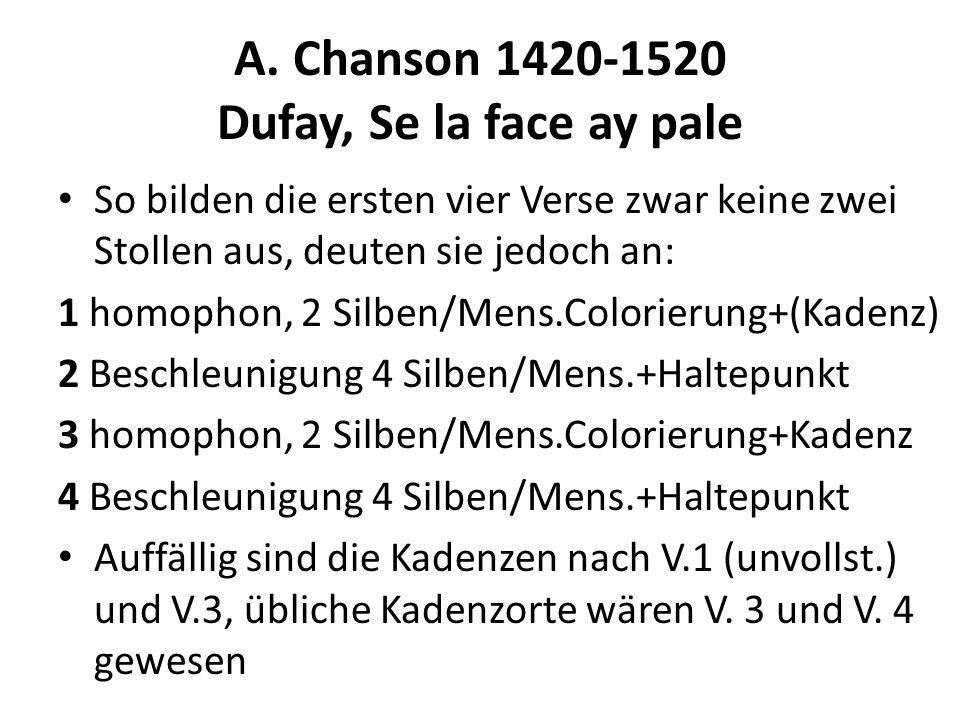 A. Chanson 1420-1520 Dufay, Se la face ay pale So bilden die ersten vier Verse zwar keine zwei Stollen aus, deuten sie jedoch an: 1 homophon, 2 Silben
