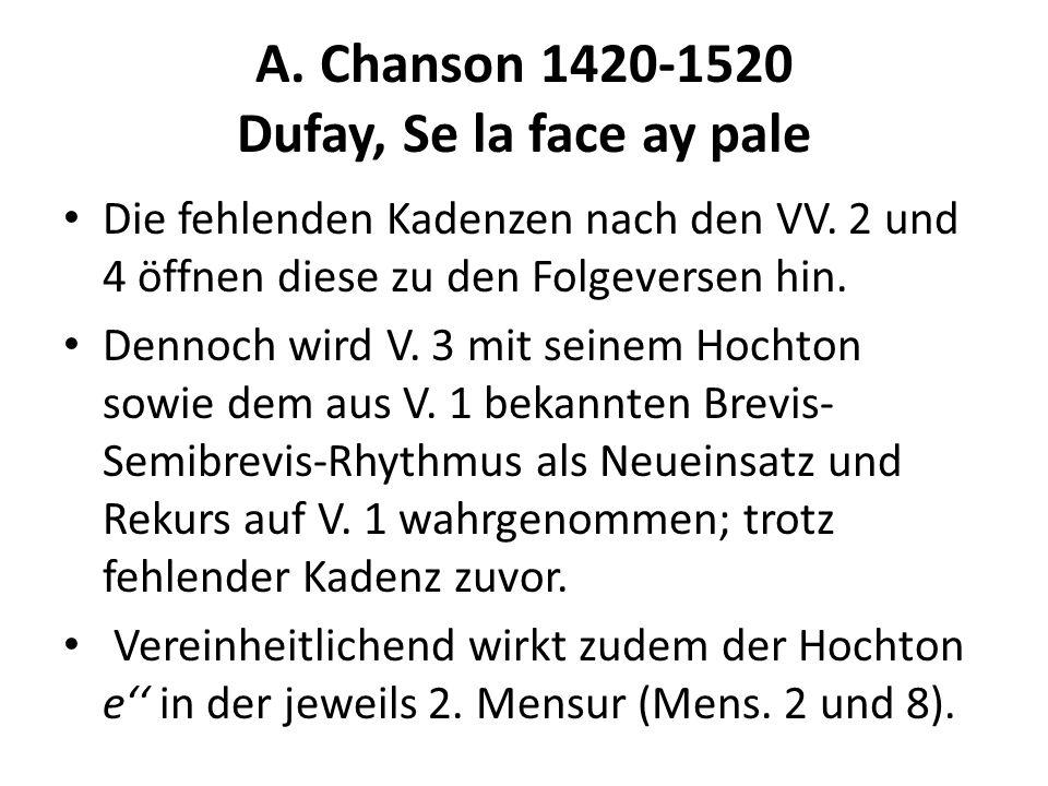 A. Chanson 1420-1520 Dufay, Se la face ay pale Die fehlenden Kadenzen nach den VV. 2 und 4 öffnen diese zu den Folgeversen hin. Dennoch wird V. 3 mit