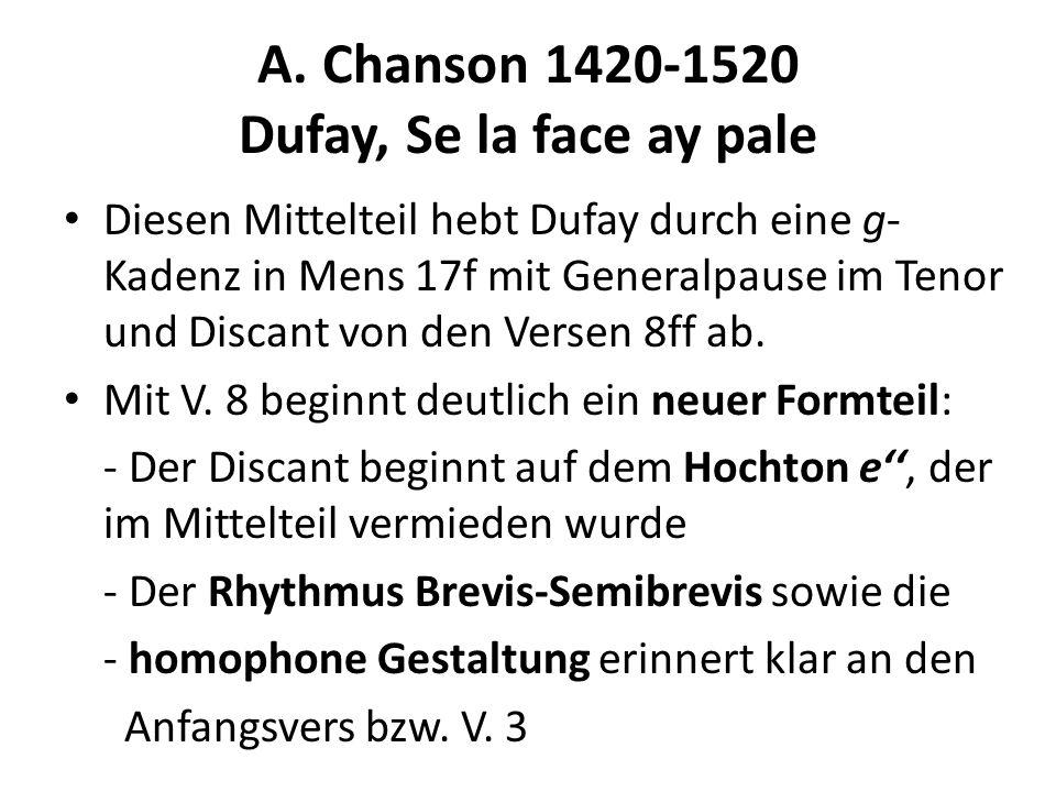 A. Chanson 1420-1520 Dufay, Se la face ay pale Diesen Mittelteil hebt Dufay durch eine g- Kadenz in Mens 17f mit Generalpause im Tenor und Discant von