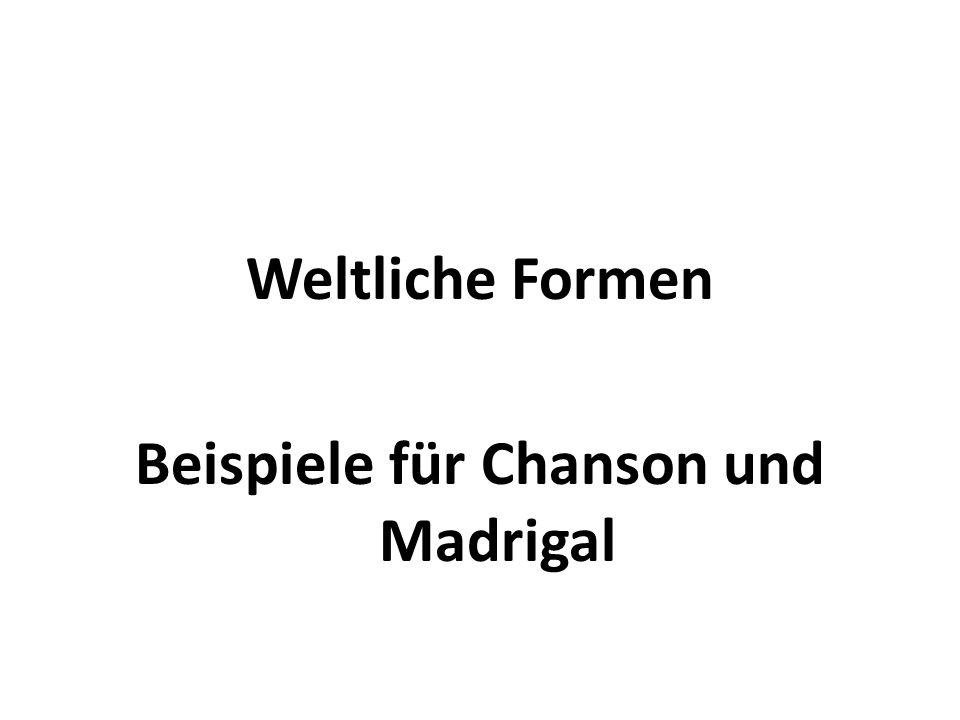 Weltliche Formen Beispiele für Chanson und Madrigal