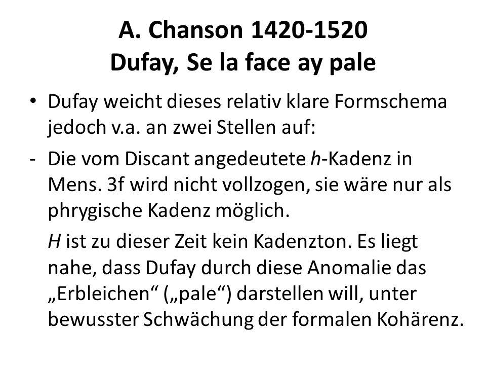 A. Chanson 1420-1520 Dufay, Se la face ay pale Dufay weicht dieses relativ klare Formschema jedoch v.a. an zwei Stellen auf: -Die vom Discant angedeut