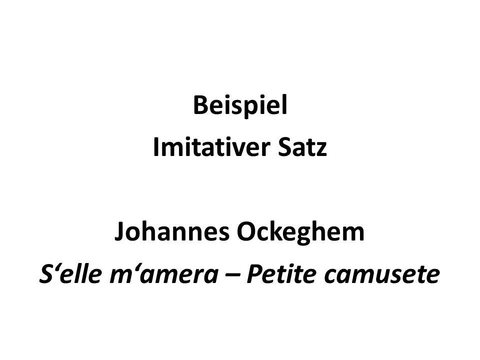 Beispiel Imitativer Satz Johannes Ockeghem Selle mamera – Petite camusete