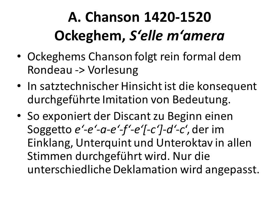 A. Chanson 1420-1520 Ockeghem, Selle mamera Ockeghems Chanson folgt rein formal dem Rondeau -> Vorlesung In satztechnischer Hinsicht ist die konsequen