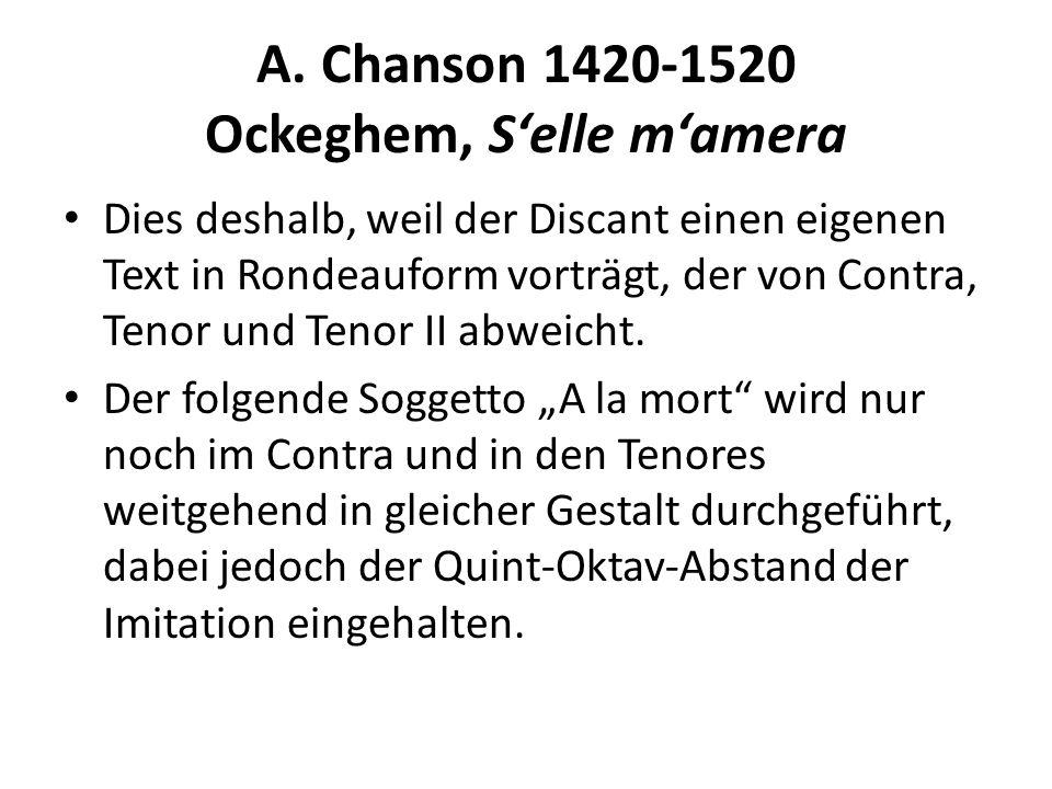 A. Chanson 1420-1520 Ockeghem, Selle mamera Dies deshalb, weil der Discant einen eigenen Text in Rondeauform vorträgt, der von Contra, Tenor und Tenor