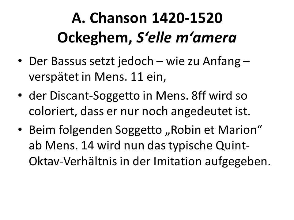 A. Chanson 1420-1520 Ockeghem, Selle mamera Der Bassus setzt jedoch – wie zu Anfang – verspätet in Mens. 11 ein, der Discant-Soggetto in Mens. 8ff wir