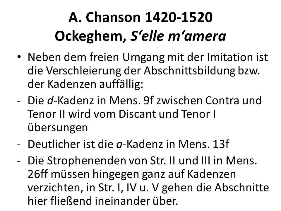 A. Chanson 1420-1520 Ockeghem, Selle mamera Neben dem freien Umgang mit der Imitation ist die Verschleierung der Abschnittsbildung bzw. der Kadenzen a