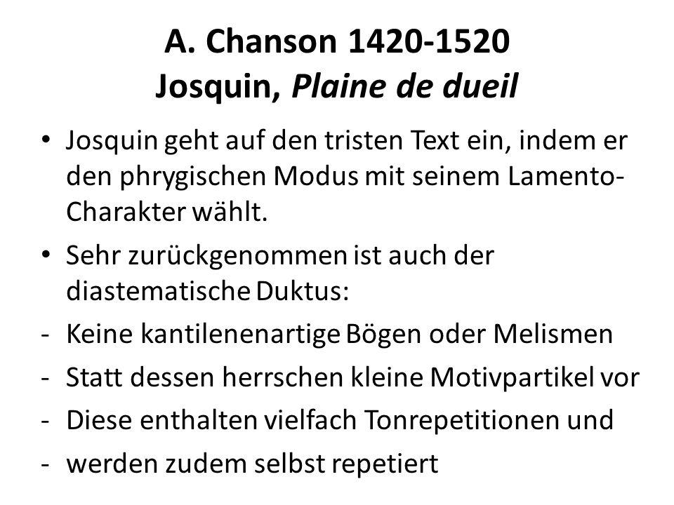 A. Chanson 1420-1520 Josquin, Plaine de dueil Josquin geht auf den tristen Text ein, indem er den phrygischen Modus mit seinem Lamento- Charakter wähl