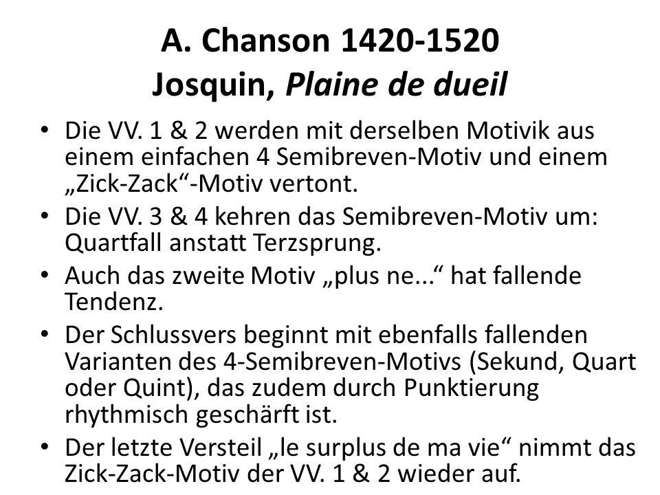 A. Chanson 1420-1520 Josquin, Plaine de dueil Die VV. 1 & 2 werden mit derselben Motivik aus einem einfachen 4 Semibreven-Motiv und einem Zick-Zack-Mo