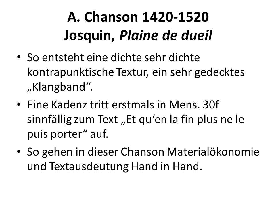 A. Chanson 1420-1520 Josquin, Plaine de dueil So entsteht eine dichte sehr dichte kontrapunktische Textur, ein sehr gedecktes Klangband. Eine Kadenz t