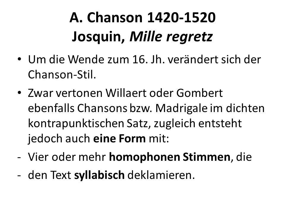 A. Chanson 1420-1520 Josquin, Mille regretz Um die Wende zum 16. Jh. verändert sich der Chanson-Stil. Zwar vertonen Willaert oder Gombert ebenfalls Ch