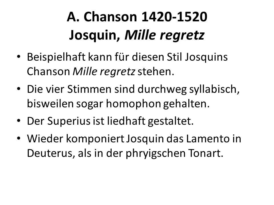 A. Chanson 1420-1520 Josquin, Mille regretz Beispielhaft kann für diesen Stil Josquins Chanson Mille regretz stehen. Die vier Stimmen sind durchweg sy