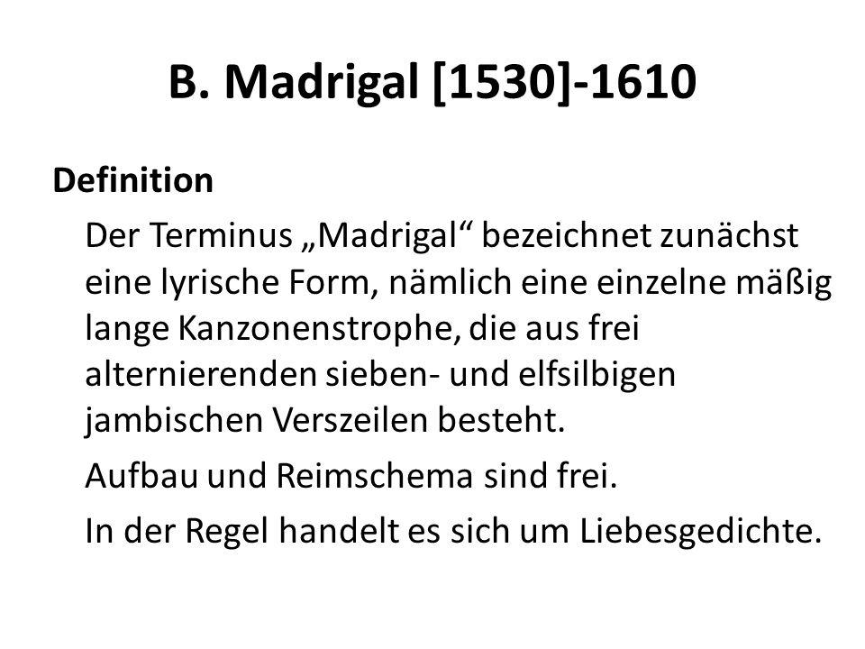 B. Madrigal [1530]-1610 Definition Der Terminus Madrigal bezeichnet zunächst eine lyrische Form, nämlich eine einzelne mäßig lange Kanzonenstrophe, di