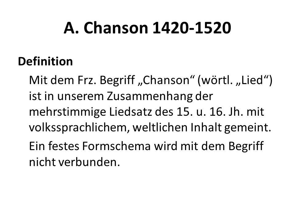 A. Chanson 1420-1520 Definition Mit dem Frz. Begriff Chanson (wörtl. Lied) ist in unserem Zusammenhang der mehrstimmige Liedsatz des 15. u. 16. Jh. mi