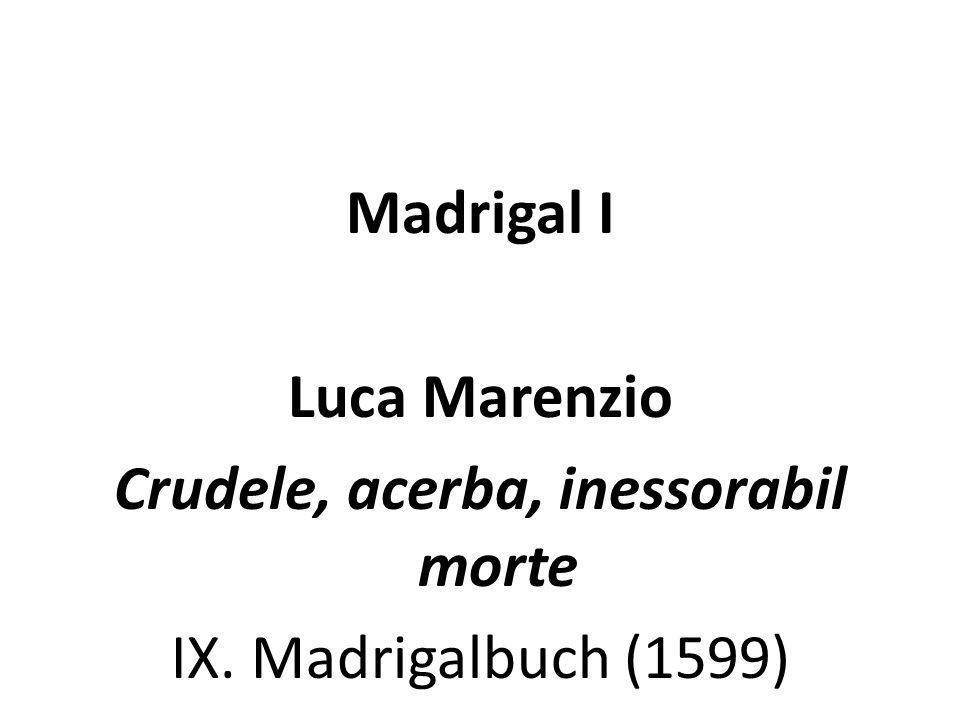 Madrigal I Luca Marenzio Crudele, acerba, inessorabil morte IX. Madrigalbuch (1599)