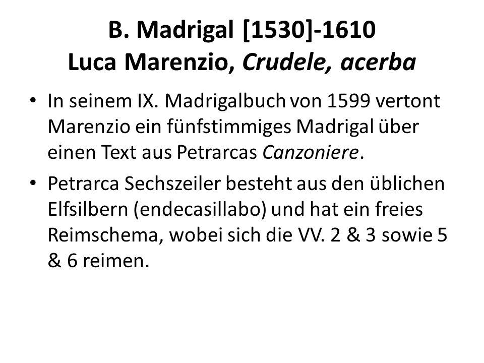 B. Madrigal [1530]-1610 Luca Marenzio, Crudele, acerba In seinem IX. Madrigalbuch von 1599 vertont Marenzio ein fünfstimmiges Madrigal über einen Text