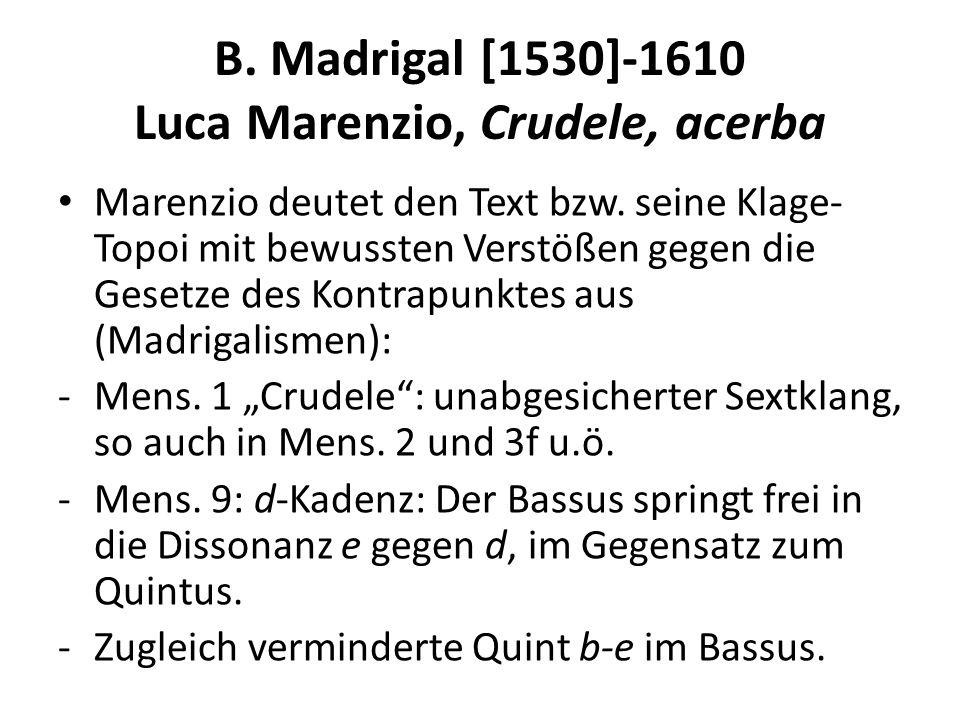 B. Madrigal [1530]-1610 Luca Marenzio, Crudele, acerba Marenzio deutet den Text bzw. seine Klage- Topoi mit bewussten Verstößen gegen die Gesetze des