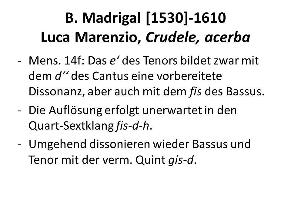 B. Madrigal [1530]-1610 Luca Marenzio, Crudele, acerba -Mens. 14f: Das e des Tenors bildet zwar mit dem d des Cantus eine vorbereitete Dissonanz, aber