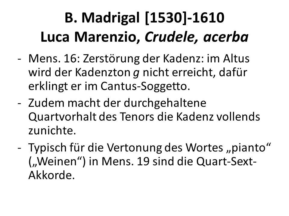 B. Madrigal [1530]-1610 Luca Marenzio, Crudele, acerba -Mens. 16: Zerstörung der Kadenz: im Altus wird der Kadenzton g nicht erreicht, dafür erklingt